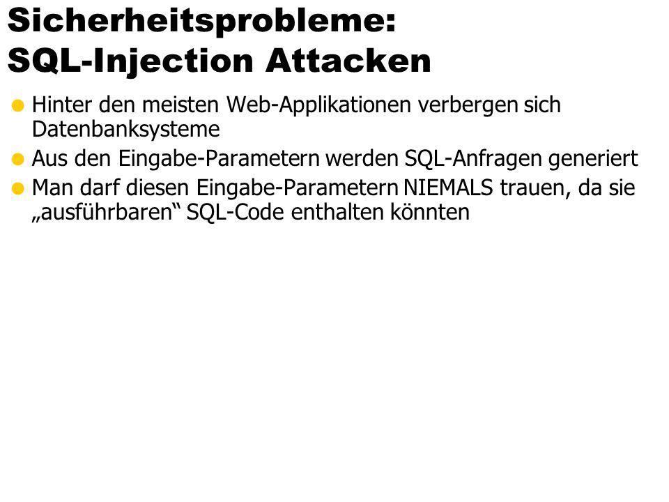 """Sicherheitsprobleme: SQL-Injection Attacken  Hinter den meisten Web-Applikationen verbergen sich Datenbanksysteme  Aus den Eingabe-Parametern werden SQL-Anfragen generiert  Man darf diesen Eingabe-Parametern NIEMALS trauen, da sie """"ausführbaren SQL-Code enthalten könnten"""