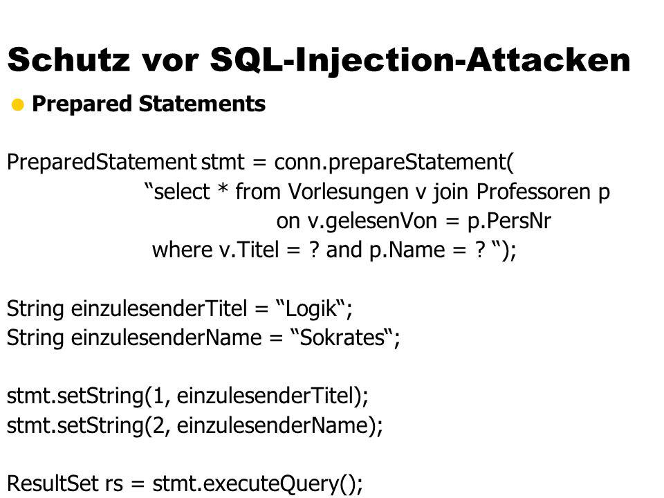 Schutz vor SQL-Injection-Attacken  Prepared Statements PreparedStatement stmt = conn.prepareStatement( select * from Vorlesungen v join Professoren p on v.gelesenVon = p.PersNr where v.Titel = .