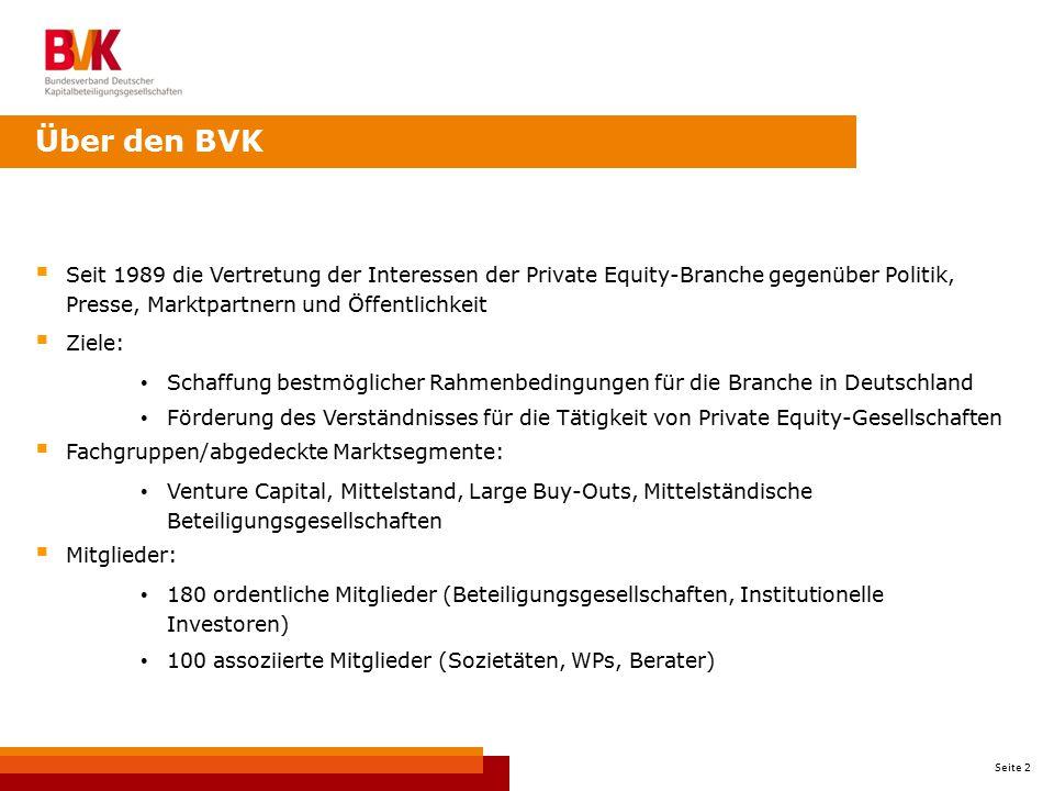 Seite 2  Seit 1989 die Vertretung der Interessen der Private Equity-Branche gegenüber Politik, Presse, Marktpartnern und Öffentlichkeit  Ziele: Scha