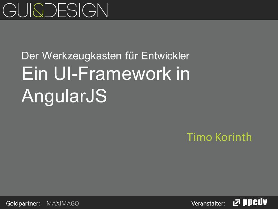 Goldpartner: Veranstalter:  Timo Korinth  Lead Developer HTML5 bei MAXIMAGO  Zuvor.NET / WPF Entwicklung