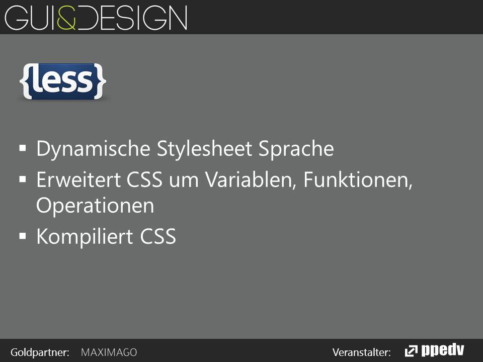 Goldpartner: Veranstalter:  Dynamische Stylesheet Sprache  Erweitert CSS um Variablen, Funktionen, Operationen  Kompiliert CSS