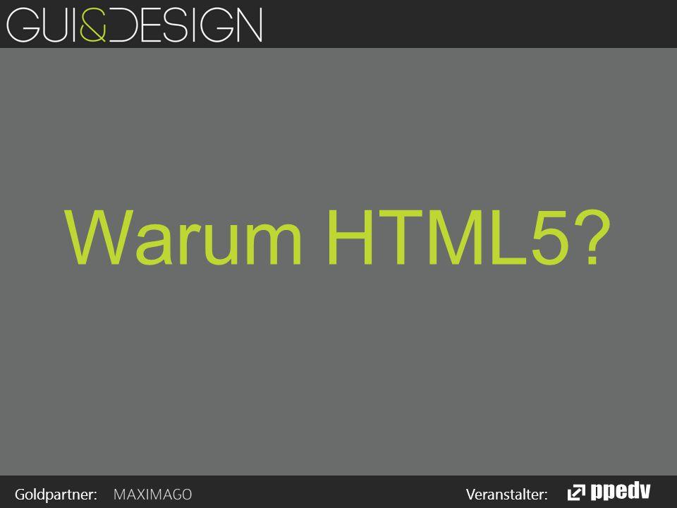 Goldpartner: Veranstalter:  Warum überhaupt HTML5?  HTML läuft auf jedem Betriebssystem