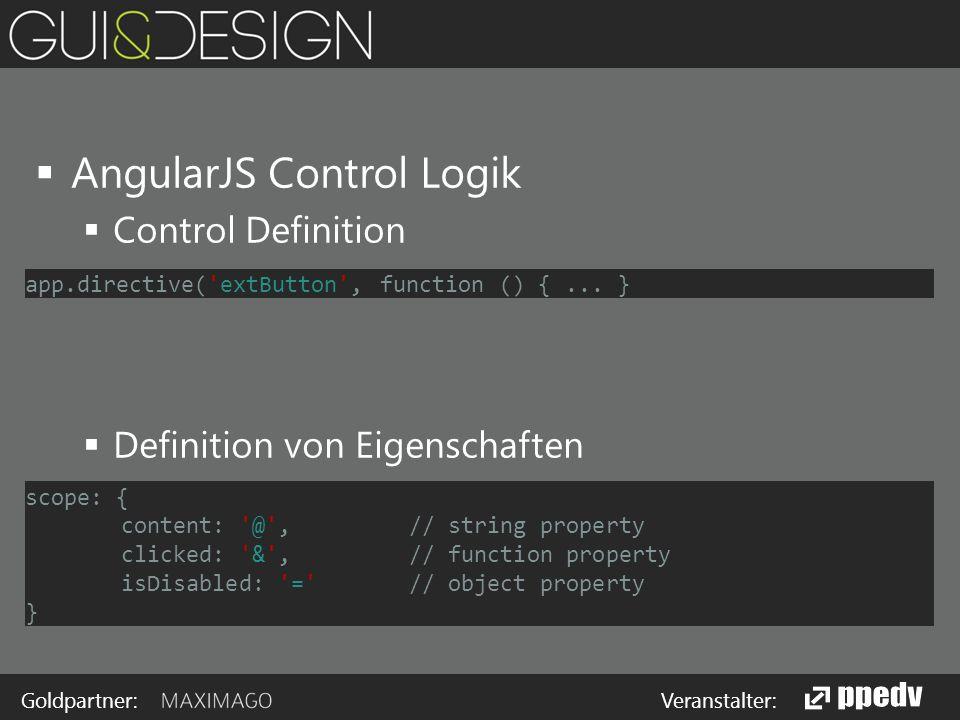 Goldpartner: Veranstalter:  AngularJS Control Logik  Control Definition  Definition von Eigenschaften app.directive( extButton , function () {...