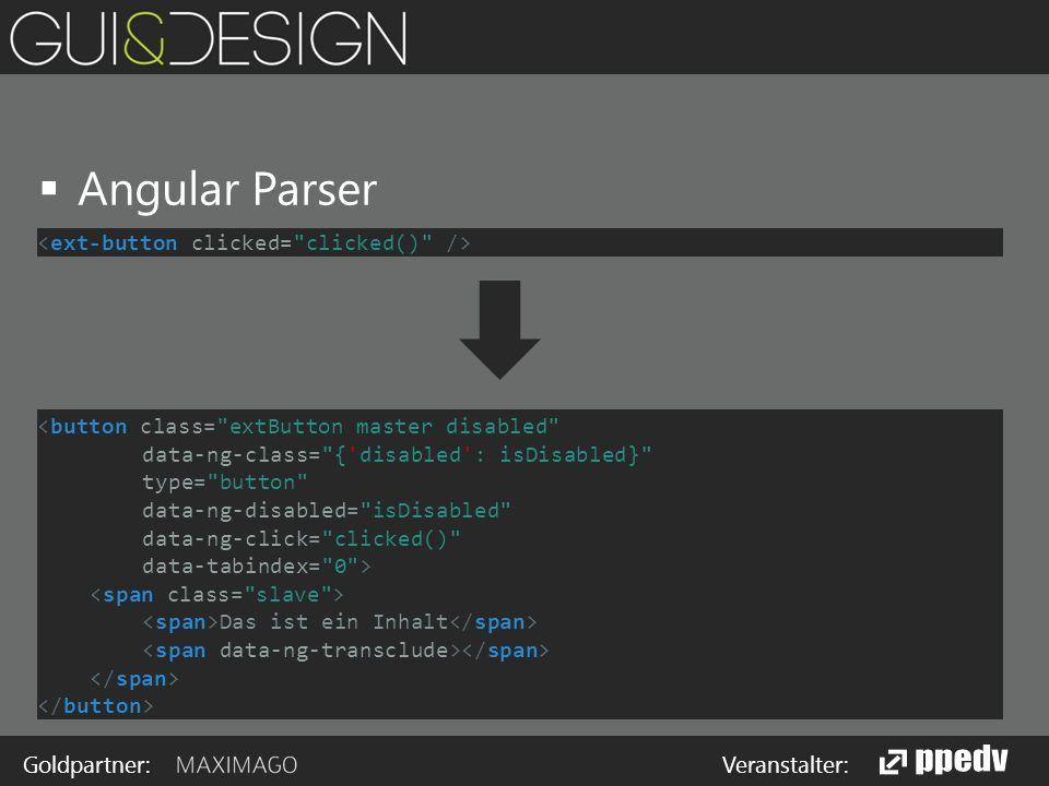 Goldpartner: Veranstalter:  Angular Parser <button class= extButton master disabled data-ng-class= { disabled : isDisabled} type= button data-ng-disabled= isDisabled data-ng-click= clicked() data-tabindex= 0 > Das ist ein Inhalt