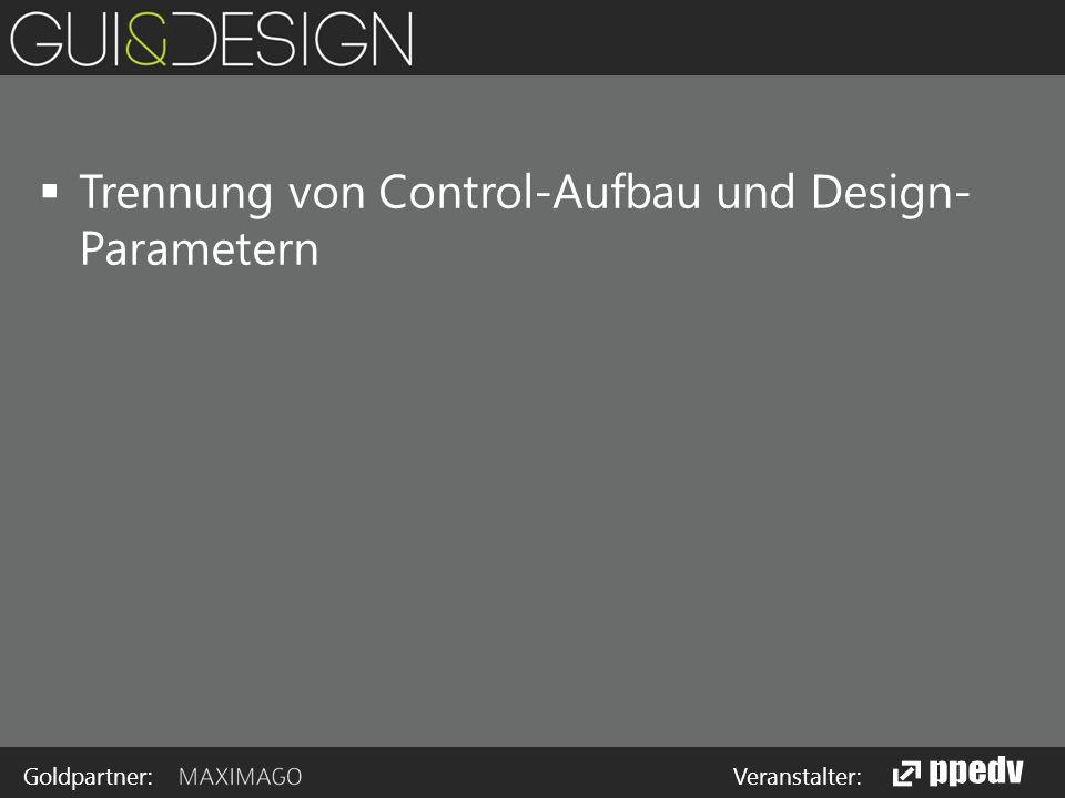 Goldpartner: Veranstalter:  Trennung von Control-Aufbau und Design- Parametern