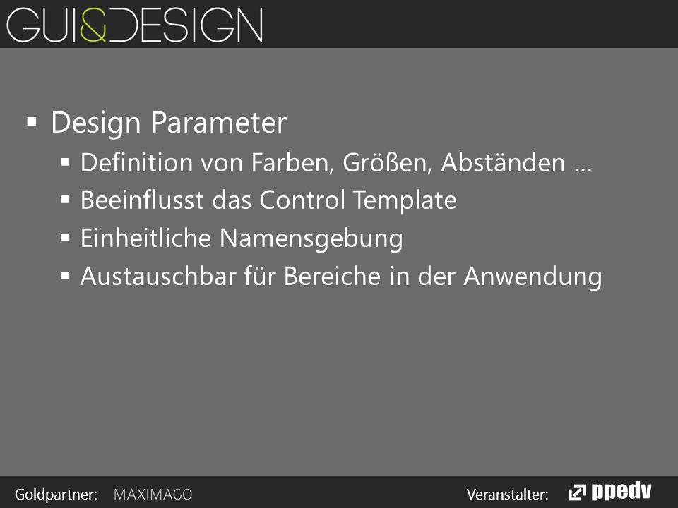 Goldpartner: Veranstalter:  Design Parameter  Definition von Farben, Größen, Abständen …  Beeinflusst das Control Template  Einheitliche Namensgebung  Austauschbar für Bereiche in der Anwendung