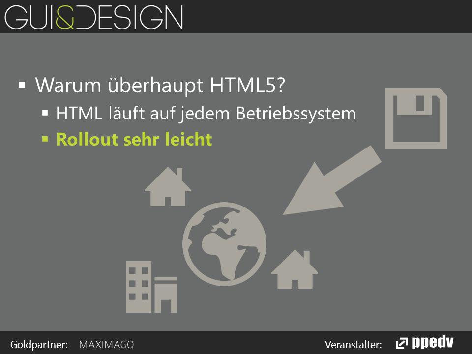 Goldpartner: Veranstalter:  Warum überhaupt HTML5.