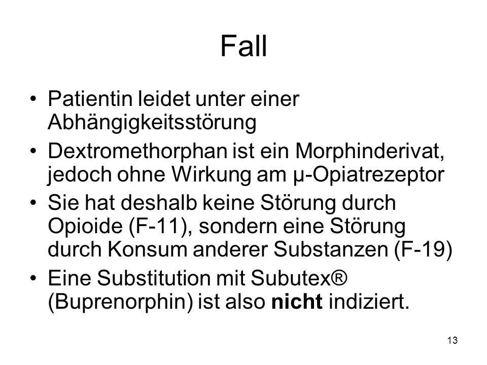Fall Patientin leidet unter einer Abhängigkeitsstörung Dextromethorphan ist ein Morphinderivat, jedoch ohne Wirkung am μ-Opiatrezeptor Sie hat deshalb