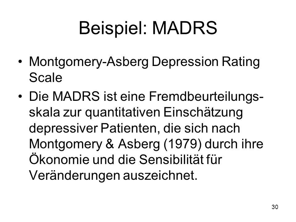 Beispiel: MADRS Montgomery-Asberg Depression Rating Scale Die MADRS ist eine Fremdbeurteilungs- skala zur quantitativen Einschätzung depressiver Patie
