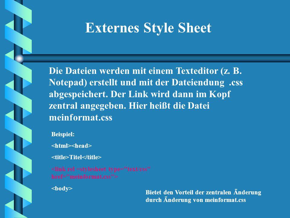 Zentrale Formatierung h3 {color: blue;font- size:36pt} Eingebettetes Stylesheet Zentrale Stelle nach Formatierung gilt für alle h3