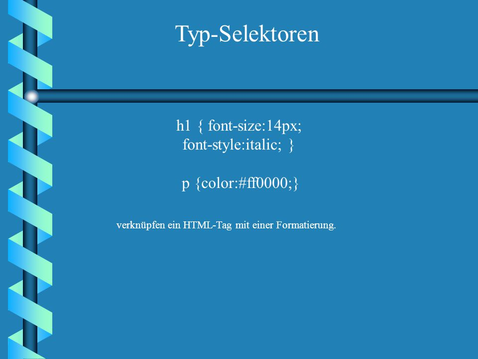 * { font-size:14px; color:#ff0000;} Universal-Selektor Universal-Selektoren verknüpfen jedes vorhandene Element mit Stylesheetangaben.