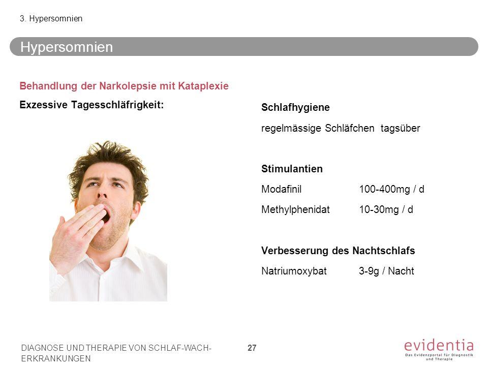 Hypersomnien Behandlung der Narkolepsie mit Kataplexie Exzessive Tagesschläfrigkeit: Schlafhygiene regelmässige Schläfchen tagsüber Stimulantien Modaf