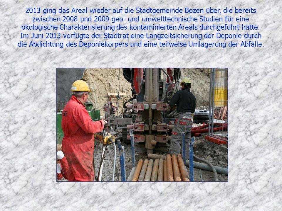 2013 ging das Areal wieder auf die Stadtgemeinde Bozen über, die bereits zwischen 2008 und 2009 geo- und umwelttechnische Studien für eine ökologische Charakterisierung des kontaminierten Areals durchgeführt hatte.