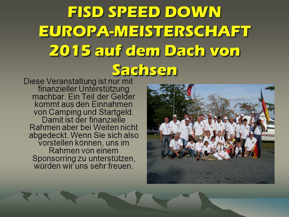 FISD SPEED DOWN EUROPA-MEISTERSCHAFT 2015 auf dem Dach von Sachsen Diese Veranstaltung ist nur mit finanzieller Unterstützung machbar. Ein Teil der Ge