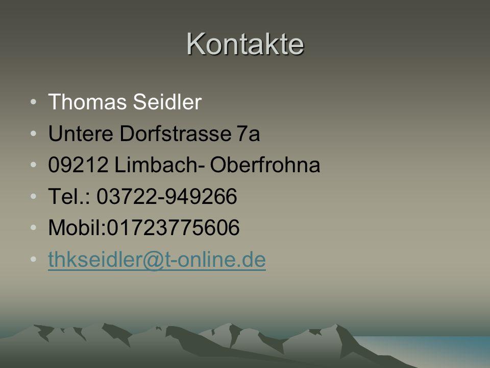 Kontakte Thomas Seidler Untere Dorfstrasse 7a 09212 Limbach- Oberfrohna Tel.: 03722-949266 Mobil:01723775606 thkseidler@t-online.de