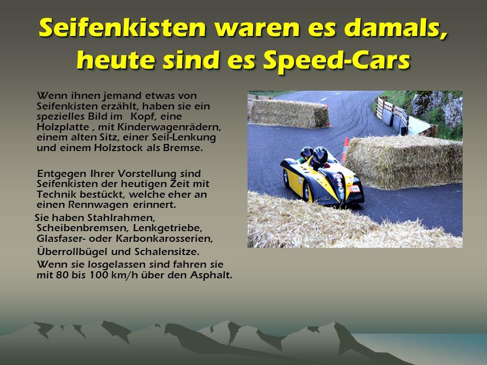 Seifenkisten waren es damals, heute sind es Speed-Cars Wenn ihnen jemand etwas von Seifenkisten erzählt, haben sie ein spezielles Bild im Kopf, eine H