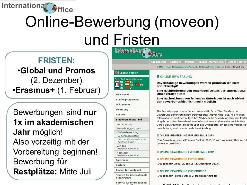 7 Online-Bewerbung (moveon) und Fristen FRISTEN: Global und Promos (2. Dezember) Erasmus+ (1. Februar) Bewerbungen sind nur 1x im akademischen Jahr mö