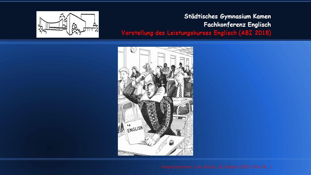 Städtisches Gymnasium Kamen Fachkonferenz Englisch Vorstellung des Leistungskurses Englisch (ABI 2018) Lars Wollny, 07.02.13, Folie Nr. 1 Ansprechpart