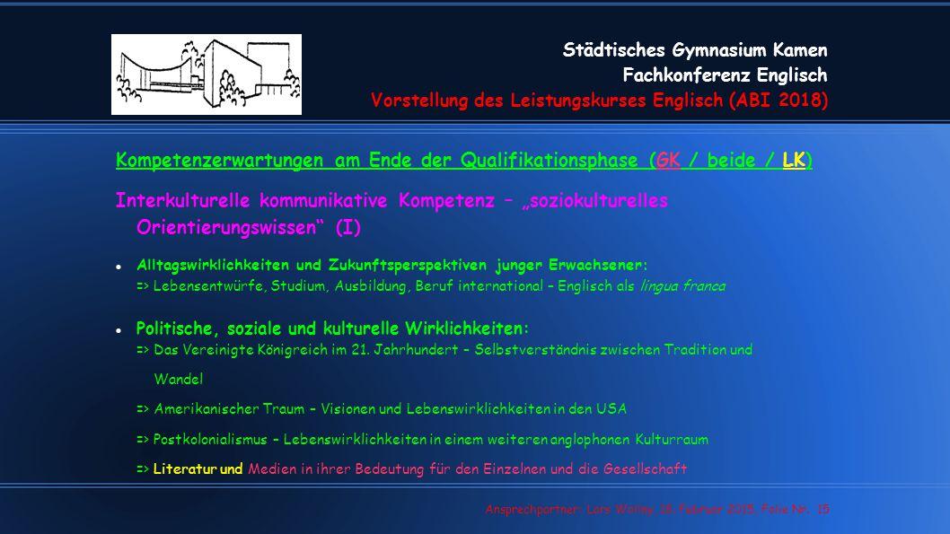 Städtisches Gymnasium Kamen Fachkonferenz Englisch Vorstellung des Leistungskurses Englisch (ABI 2018) Lars Wollny, 07.02.13, Folie Nr. 15 Ansprechpar