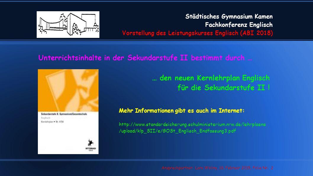 Städtisches Gymnasium Kamen Fachkonferenz Englisch Vorstellung des Leistungskurses Englisch (ABI 2018) Ansprechpartner: Lars Wollny, 18.