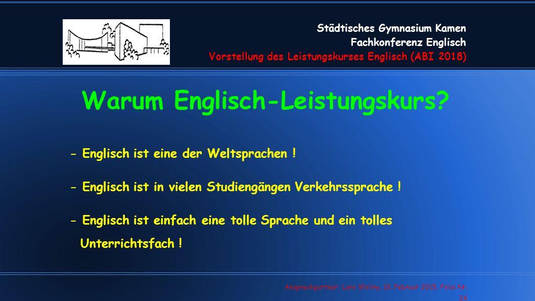 Städtisches Gymnasium Kamen Fachkonferenz Englisch Vorstellung des Leistungskurses Englisch (ABI 2018) Lars Wollny, 07.02.13, Folie Nr. 24 Ansprechpar