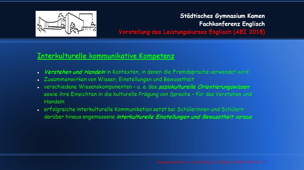 Städtisches Gymnasium Kamen Fachkonferenz Englisch Vorstellung des Leistungskurses Englisch (ABI 2018) Lars Wollny, 07.02.13, Folie Nr. 8 Ansprechpart