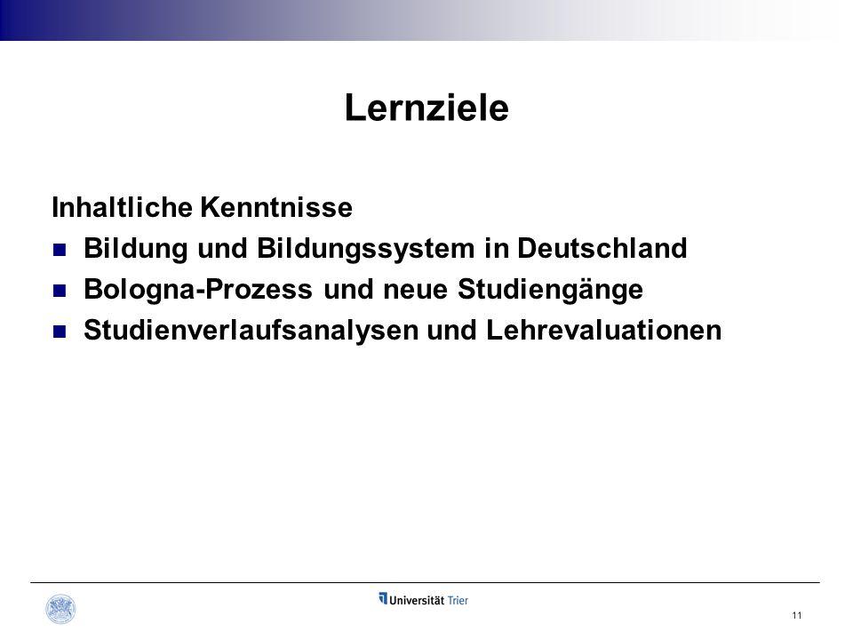 Lernziele Inhaltliche Kenntnisse Bildung und Bildungssystem in Deutschland Bologna-Prozess und neue Studiengänge Studienverlaufsanalysen und Lehrevalu