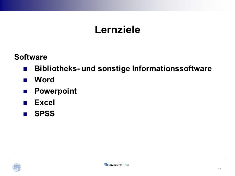 Lernziele Software Bibliotheks- und sonstige Informationssoftware Word Powerpoint Excel SPSS 13