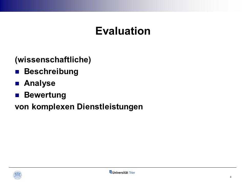 Evaluation (wissenschaftliche) Beschreibung Analyse Bewertung von komplexen Dienstleistungen 4