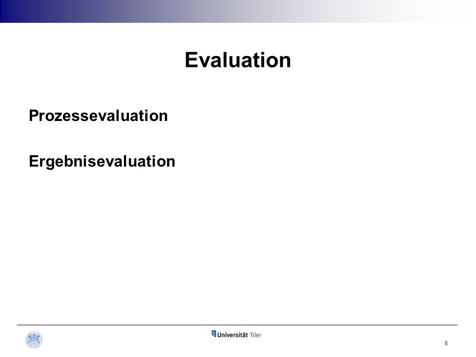Evaluation Prozessevaluation Ergebnisevaluation 5