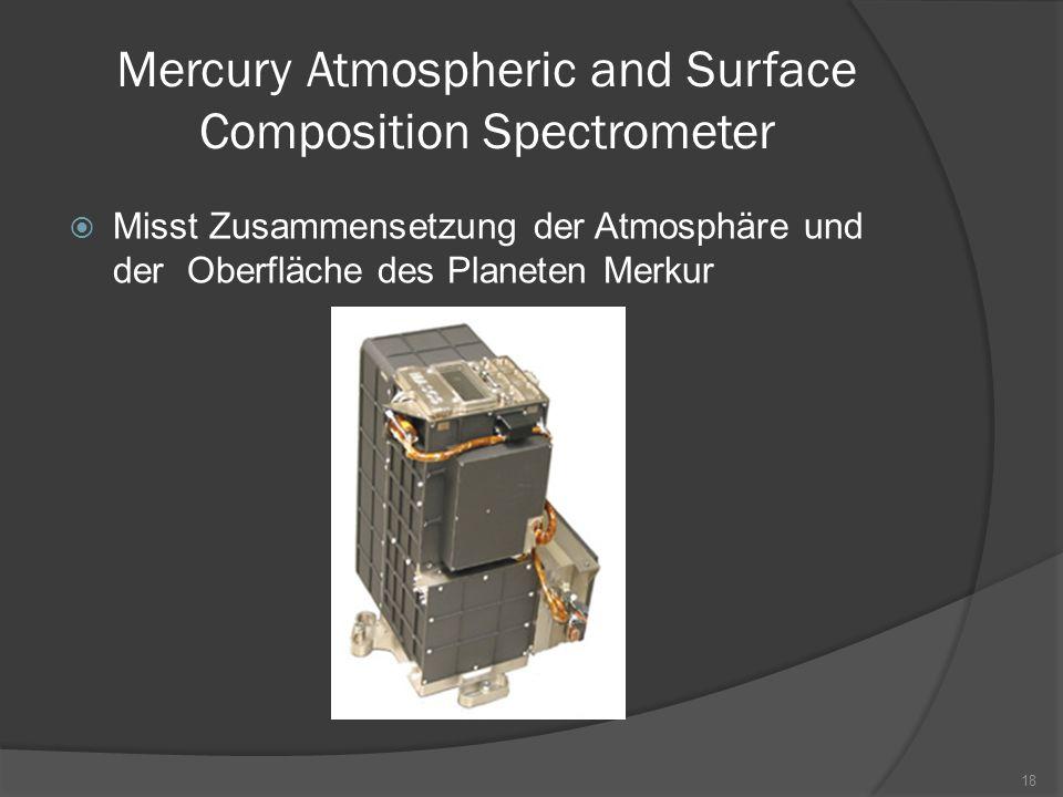 Mercury Atmospheric and Surface Composition Spectrometer  Misst Zusammensetzung der Atmosphäre und der Oberfläche des Planeten Merkur 18