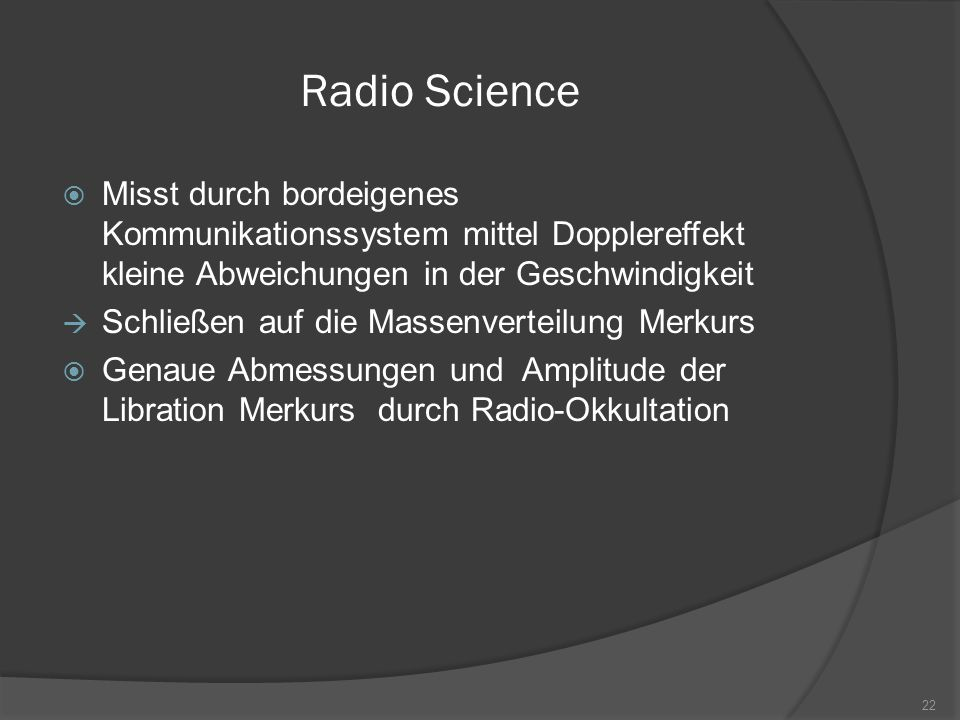 Radio Science  Misst durch bordeigenes Kommunikationssystem mittel Dopplereffekt kleine Abweichungen in der Geschwindigkeit  Schließen auf die Masse
