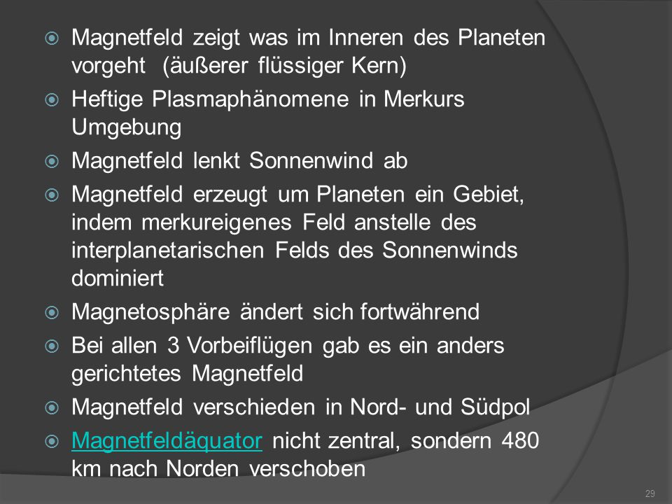  Magnetfeld zeigt was im Inneren des Planeten vorgeht (äußerer flüssiger Kern)  Heftige Plasmaphänomene in Merkurs Umgebung  Magnetfeld lenkt Sonne