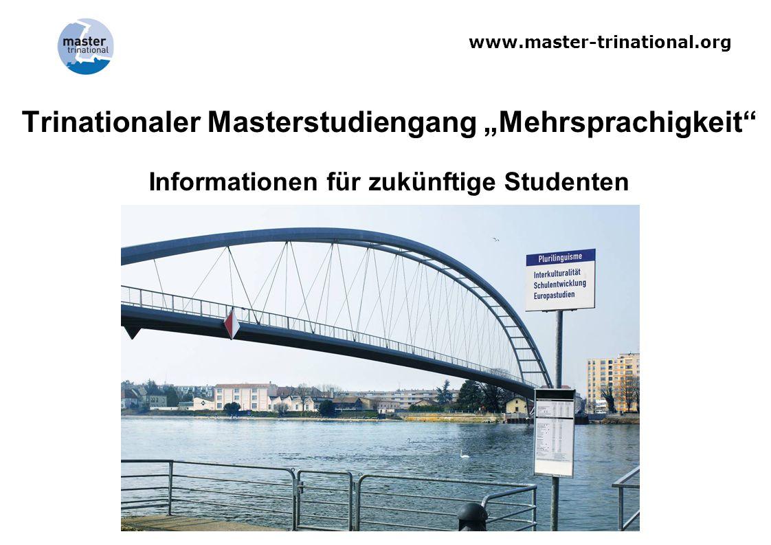 www.master-trinational.org 27.03.2015 12 Diplomierung  Master of Arts in Mehrsprachigkeit (MA)  Urkunde nennt alle Kooperationspartner  Abschluss ermöglicht Weiterstudium: Doktorat