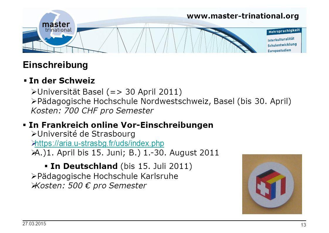 www.master-trinational.org 27.03.2015 13 Einschreibung  In Frankreich online Vor-Einschreibungen  Université de Strasbourg  https://aria.u-strasbg.