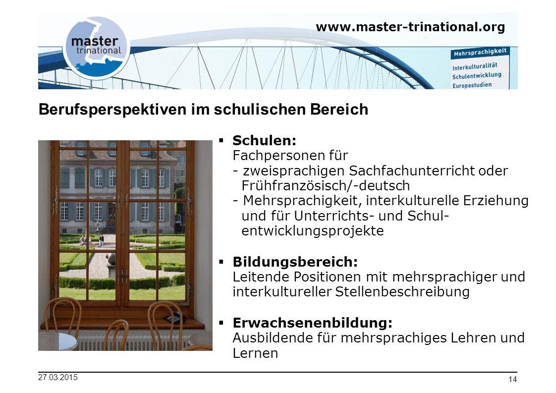 www.master-trinational.org 27.03.2015 14 Berufsperspektiven im schulischen Bereich  Schulen: Fachpersonen für - zweisprachigen Sachfachunterricht ode