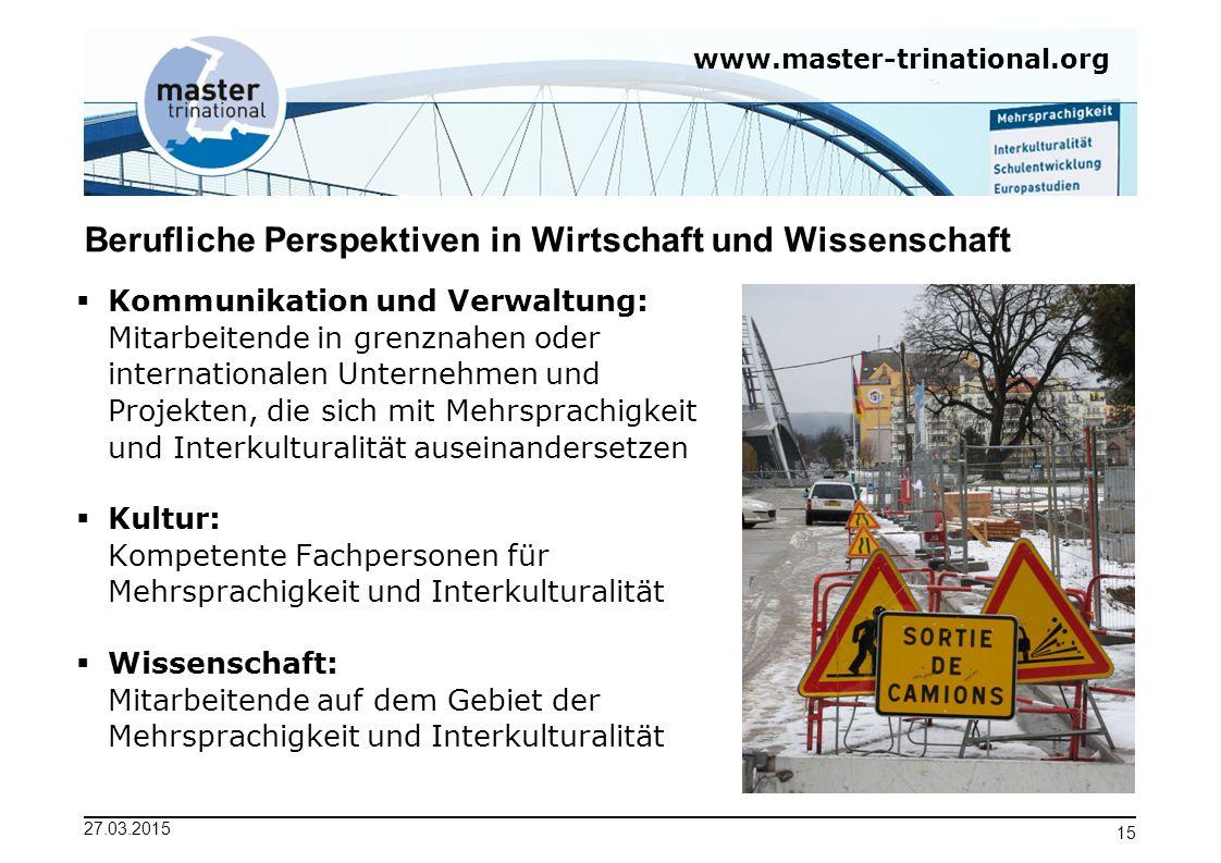 www.master-trinational.org 27.03.2015 15 Berufliche Perspektiven in Wirtschaft und Wissenschaft  Kommunikation und Verwaltung: Mitarbeitende in grenz