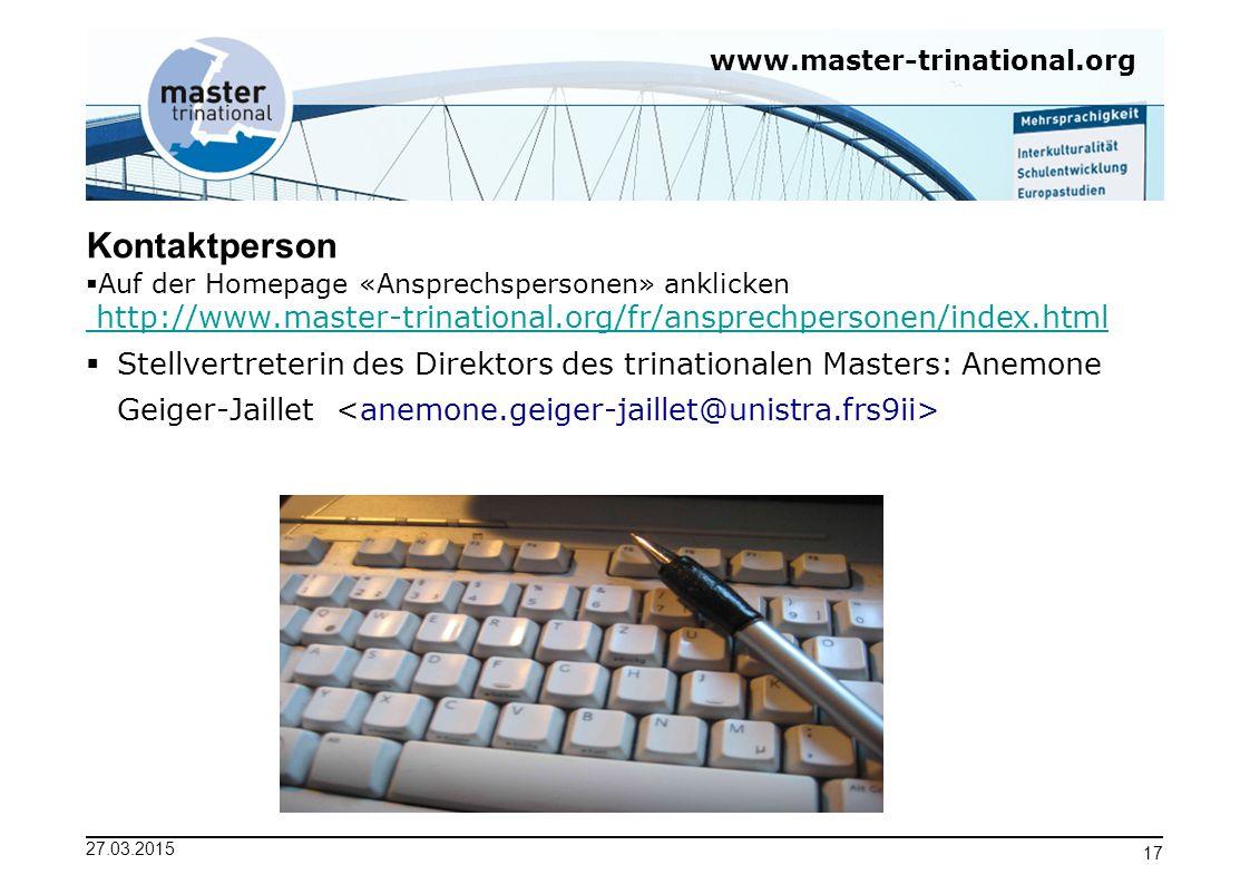 www.master-trinational.org 27.03.2015 17 Kontaktperson  Auf der Homepage «Ansprechspersonen» anklicken http://www.master-trinational.org/fr/ansprechp