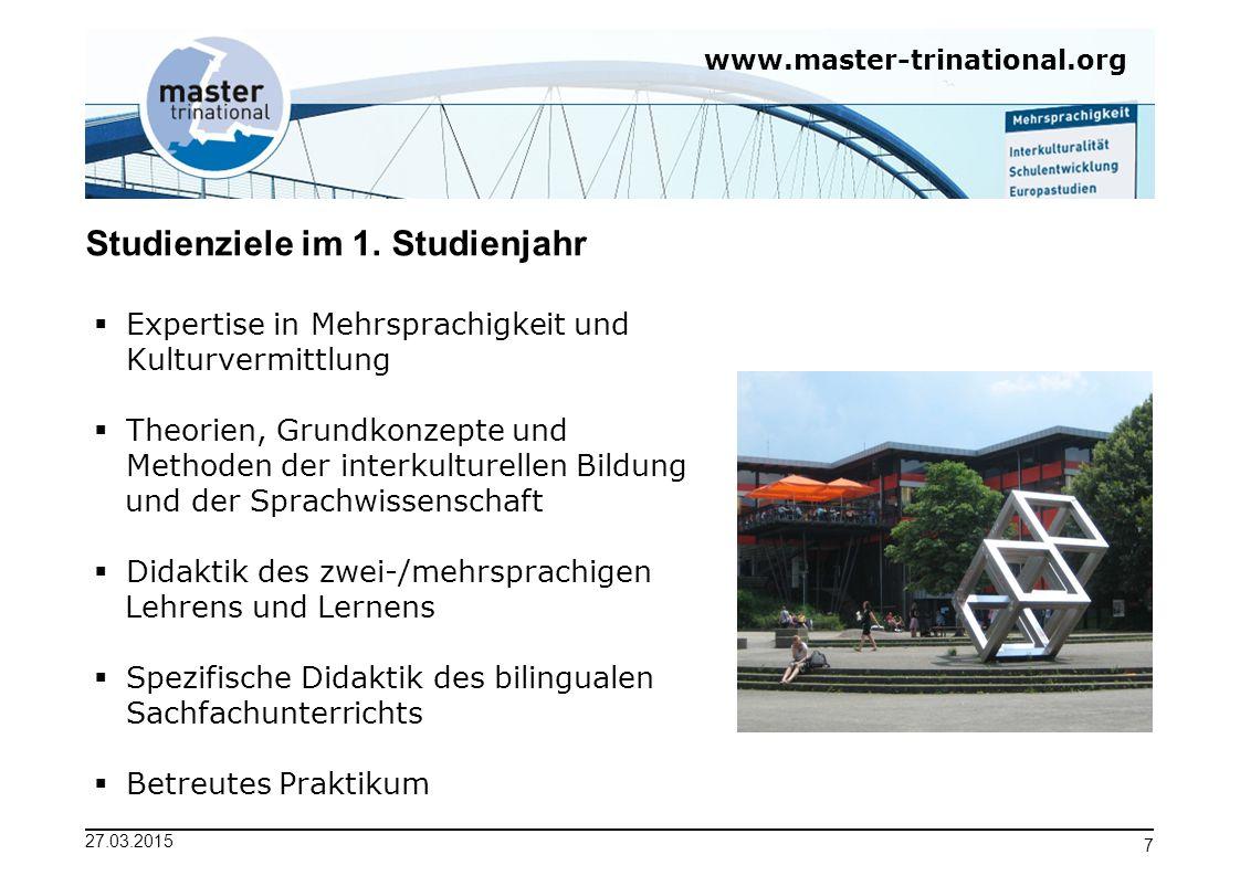 www.master-trinational.org 27.03.2015 7 Studienziele im 1. Studienjahr  Expertise in Mehrsprachigkeit und Kulturvermittlung  Theorien, Grundkonzepte