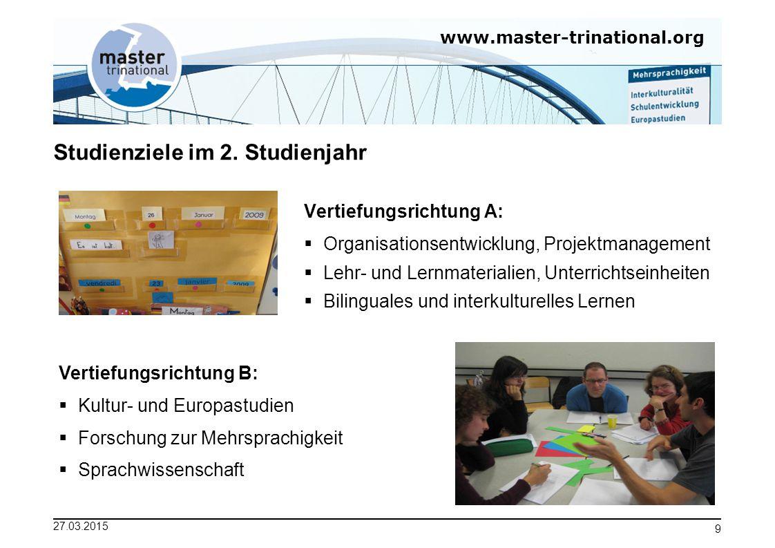www.master-trinational.org 27.03.2015 9 Studienziele im 2. Studienjahr Vertiefungsrichtung A:  Organisationsentwicklung, Projektmanagement  Lehr- un