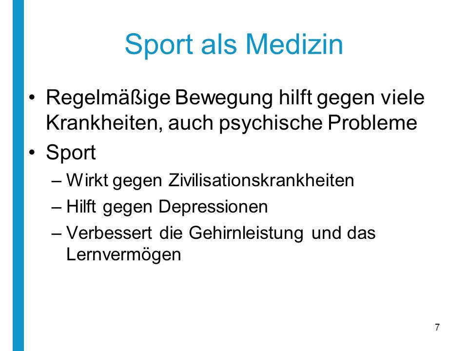 Sport als Medizin Regelmäßige Bewegung hilft gegen viele Krankheiten, auch psychische Probleme Sport –Wirkt gegen Zivilisationskrankheiten –Hilft gege
