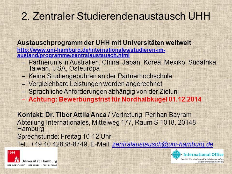 2. Zentraler Studierendenaustausch UHH Austauschprogramm der UHH mit Universitäten weltweit http://www.uni-hamburg.de/internationales/studieren-im- au