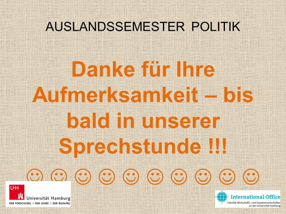 AUSLANDSSEMESTER POLITIK Danke für Ihre Aufmerksamkeit – bis bald in unserer Sprechstunde !!!