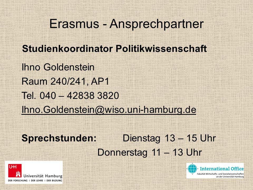 Erasmus - Ansprechpartner Studienkoordinator Politikwissenschaft Ihno Goldenstein Raum 240/241, AP1 Tel. 040 – 42838 3820 Ihno.Goldenstein@wiso.uni-ha