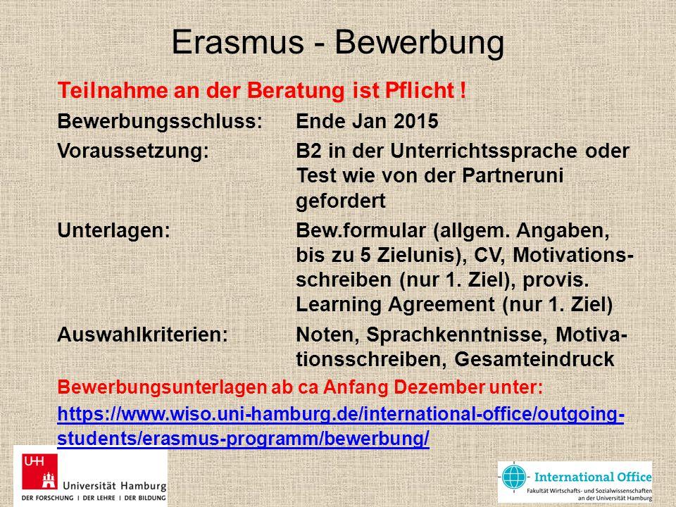 Erasmus - Bewerbung Teilnahme an der Beratung ist Pflicht ! Bewerbungsschluss: Ende Jan 2015 Voraussetzung: B2 in der Unterrichtssprache oder Test wie