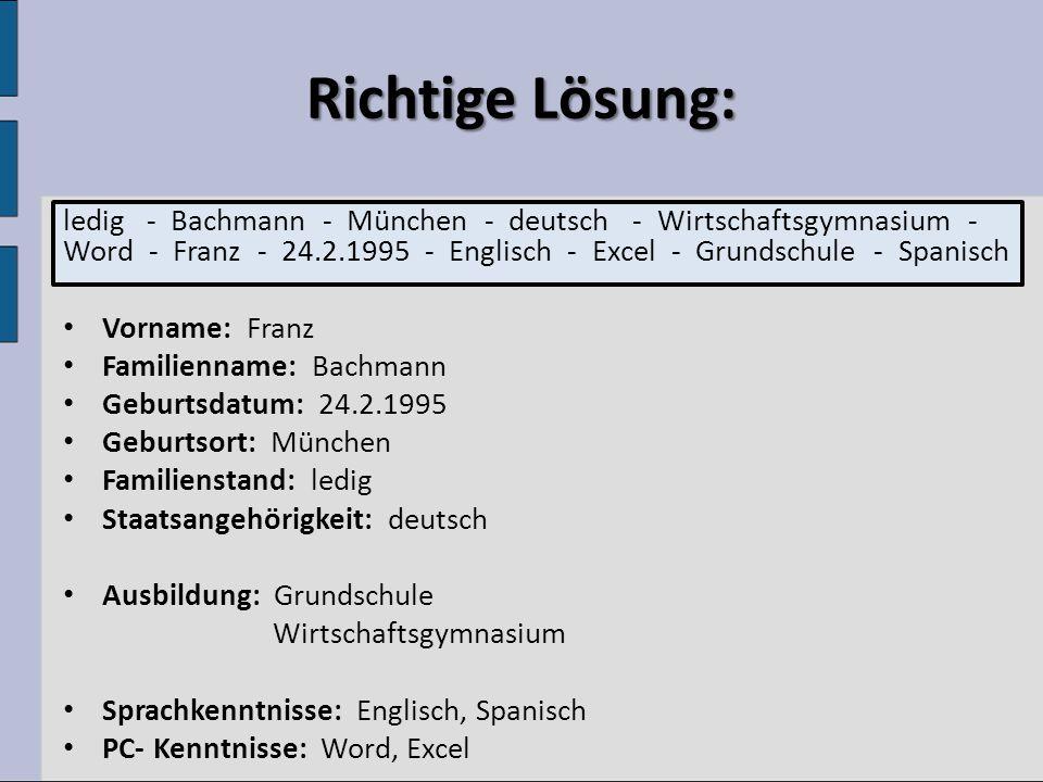 Richtige Lösung: ledig - Bachmann - München - deutsch - Wirtschaftsgymnasium - Word - Franz - 24.2.1995 - Englisch - Excel - Grundschule - Spanisch Vo