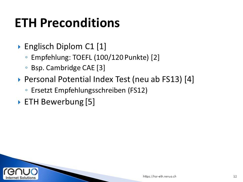  Englisch Diplom C1 [1] ◦ Empfehlung: TOEFL (100/120 Punkte) [2] ◦ Bsp. Cambridge CAE [3]  Personal Potential Index Test (neu ab FS13) [4] ◦ Ersetzt