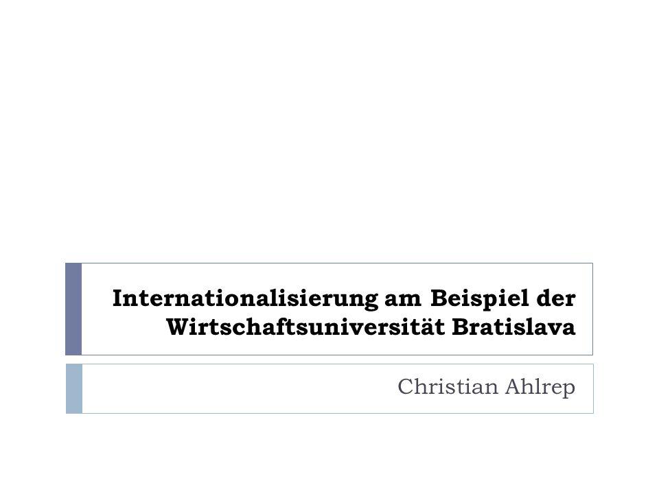 Internationalisierung am Beispiel der Wirtschaftsuniversität Bratislava Christian Ahlrep