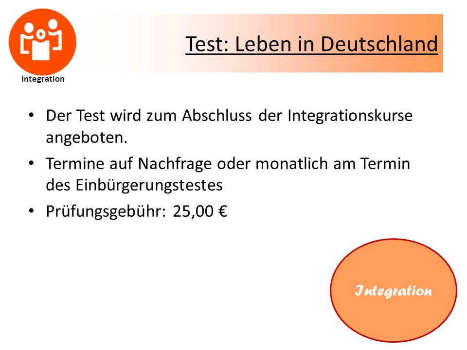 Test: Leben in Deutschland Der Test wird zum Abschluss der Integrationskurse angeboten.