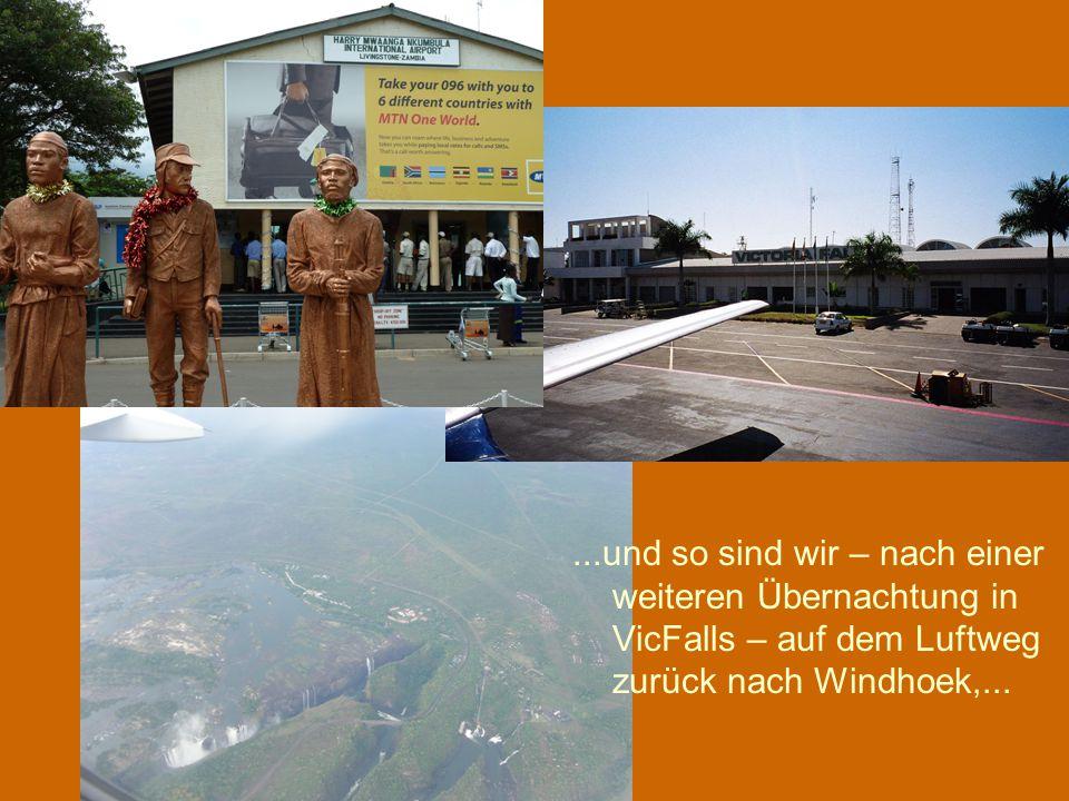 ...und so sind wir – nach einer weiteren Übernachtung in VicFalls – auf dem Luftweg zurück nach Windhoek,...